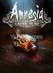 Amnesia: A Machine for Pigs PC Game