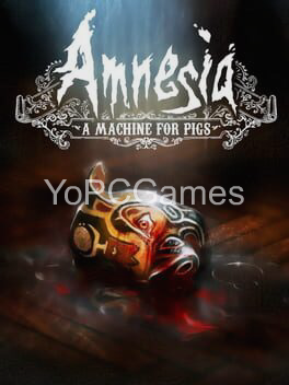 amnesia: a machine for pigs pc