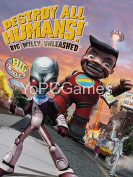 destroy all humans! big willy unleashed pc